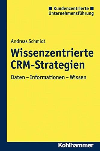 Wissenszentrierte CRM-Strategien: Daten - Information - Wissen (Kundenzentrierte Unternehmensführung)