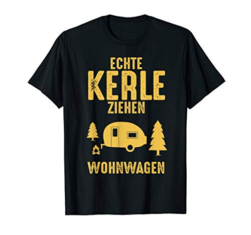 T-Shirt Camping Camper fun ECHTE KERLE ZIEHEN WOHNWAGEN