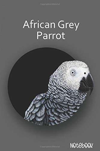 African Grey Parrot Notebook: Blank Lined Wide Ruled Gift for African Greys Lovers