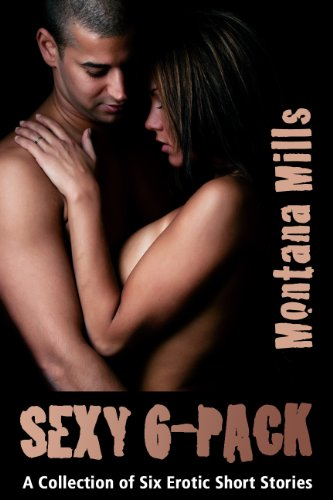 Sexy 6-Pack; A Collection of Six Erotic Short Stories (English Edition) eBook: Mills, Montana: Amazon.es: Tienda Kindle