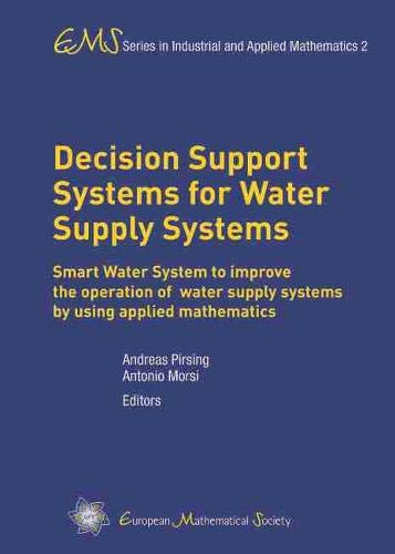 Decision Support Systems for Water Supply Systems: Smart Water System to improve the operation of water supply systems by using applied mathematics ... Industrial and Applied Mathematics, Band 2)