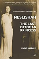 Neslishah: The Last Ottoman Princess