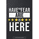 Arie: Have No Fear Arie Is Here - Custom Named Gift Planner, Calendar, Notebook & Journal For Arie