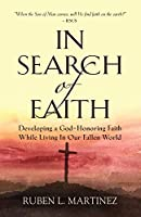 In Search of Faith: Developing a God-Honoring Faith While Living In Our Fallen World