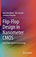 Flip-Flop Design in Nanometer CMOS: From High Speed to Low Energy