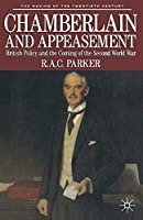 Chamberlain and Appeasement: British Policy and the Coming of the Second World War (The Making of the Twentieth Century)
