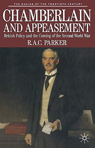 Chamberlain and Appeasement: British Policy and the Coming of the Second World War (The Making of th