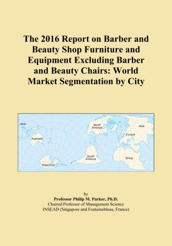 The 2016 Report on Barber and Beauty Shop Furniture and Equipment Excluding Barber and Beauty Chairs: World Market Segmentation by City