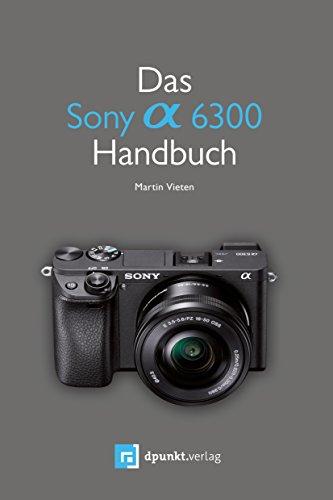 Das Sony Alpha 6300 Handbuch (German Edition)