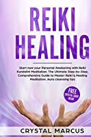 Reiki Healing: The Ultimate Step-by-Step, Comprehensive Guide to Master Reiki and Healing Meditation.