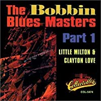The Bobbin' Blues Masters - Part 1 by Little Milton and Clayton Love (2000-12-20)