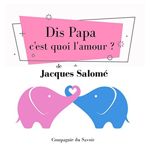 Dis Papa, c'est quoi l'amour? audiobook cover art