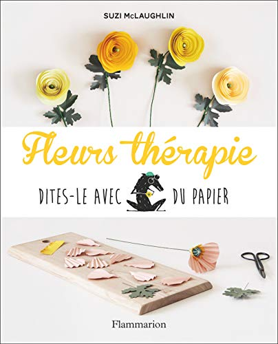 Fleurs thérapie: Dites-le avec du papier