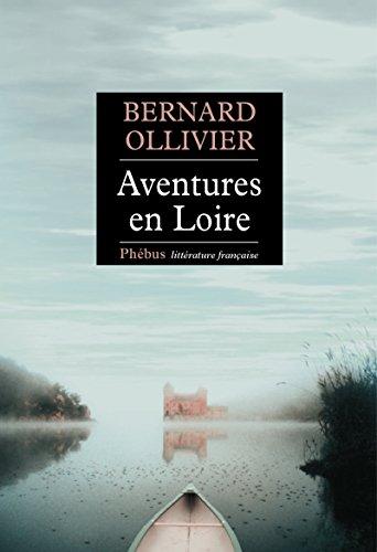 Aventures en Loire: 1000 kilomètres à pied et en canoë (Littérature Française) (French Edition)