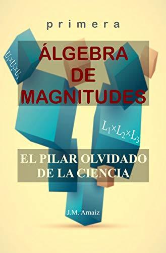 Primera álgebra de magnitudes: El pilar olvidado de la ciencia