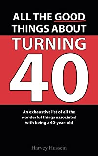 Blank Novelty Book - All The Good Things About Turning 40: The Pages Are Blank, But the Humor is Priceless