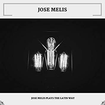 Jose Melis Plays The Latin Way