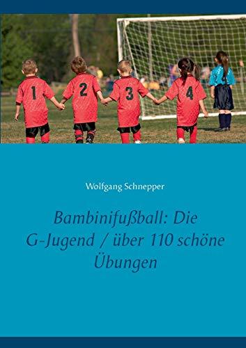 Bambinifußball: Die G-Jugend / über 110 schöne Übungen