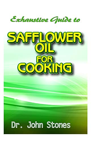 Exhaustive Guide To Safflower Oil for Cooking