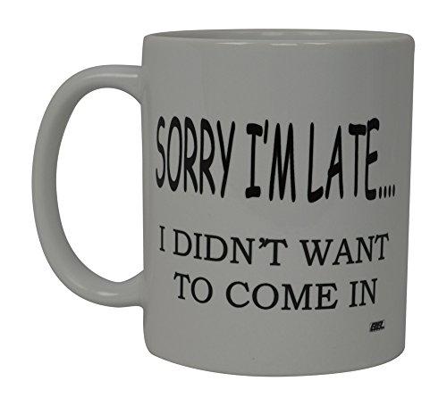 Best Funny Kaffee Tasse Sorry I 'm Late Ich Nicht kommen wollen in Neuheit Tasse Witz Gag Geschenk Idee für Herren Frauen Büro Arbeit Erwachsene Humor Mitarbeiter Boss Kollegen