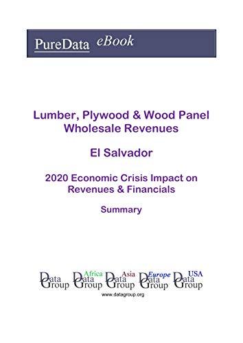 Lumber, Plywood & Wood Panel Wholesale Revenues El Salvador Summary: 2020 Economic Crisis Impact on Revenues & Financials (English Edition)