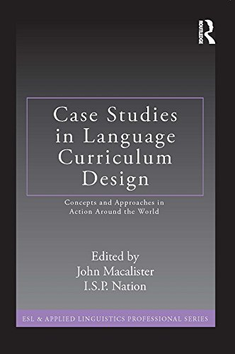 Case Studies in Language Curriculum Design: Concepts and Approaches in Action Around the World (ESL & Applied Linguistics Professional Series)
