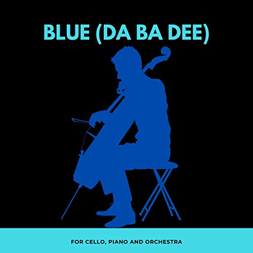 Blue (Da Ba Dee) [For Cello, Piano and Orchestra]