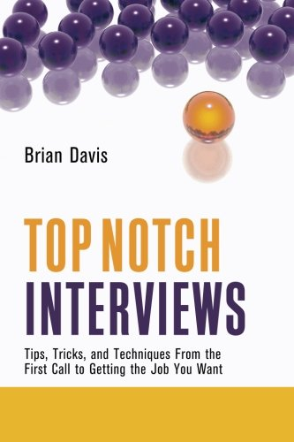 Top Notch Interviews: Tips, Tricks, and Techniques from the First Call to Getting the Job You Want (Top Notch series)