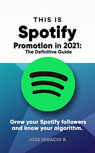 Spotify Promotion in 2021: The Definitive Guide: Grow your Spotify followers and know...