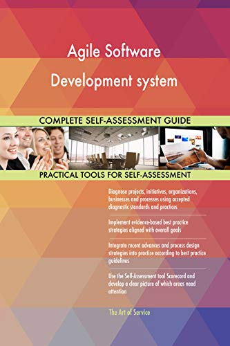 Agile Software Development system All-Inclusive Self-Assessment - More than 700 Success Criteria, Instant Visual Insights, Comprehensive Spreadsheet Dashboard, Auto-Prioritized for Quick Results