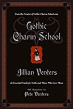 Gothic Charm School: An Essential Guide for Goths and Those Who Love Them
