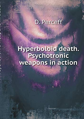 Hyperboloid Death. Psychotronic Weapons in Action