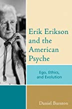Erik Erikson and the American Psyche: Ego, Ethics, and Evolution (Psychological Issues Book 65)
