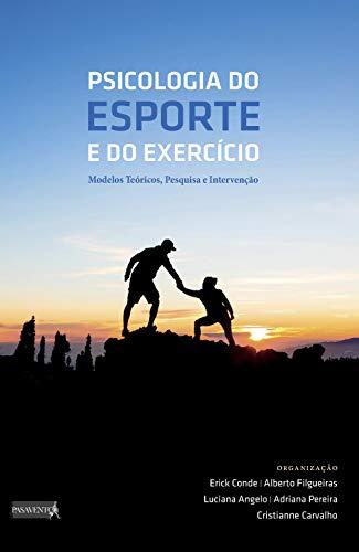 Psicologia do Esporte e do Exercício: Modelos Teóricos, Pesquisa e Intervenção