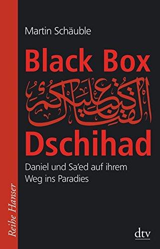 Black Box Dschihad: Daniel und Sa'ed auf ihrem Weg ins Paradies (Reihe Hanser)