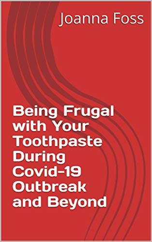 Being Frugal with Your Toothpaste During Covid-19 Outbreak and Beyond