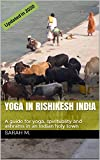 Yoga in Rishikesh India: A guide for yoga, spirituality and ashrams in an Indian holy town (2020 version) (English Edition)