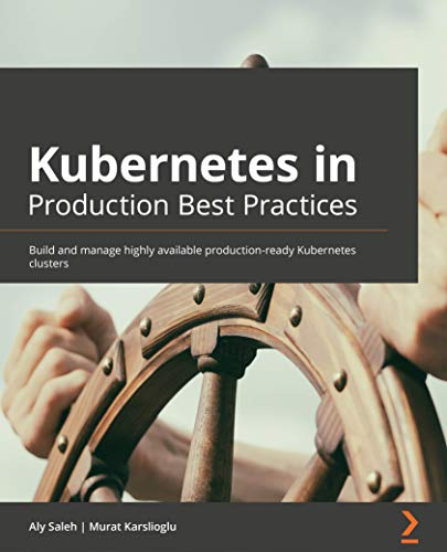 Kubernetes in Production Best Practices: Build and manage highly available production-ready Kubernetes clusters (English Edition)