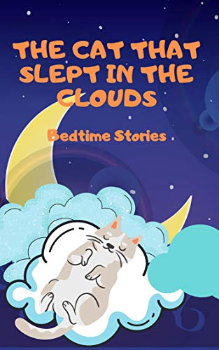 The Cat That Slept in The Clouds - a beautiful bedtime story for kids age 2 to 10 (English Edition)