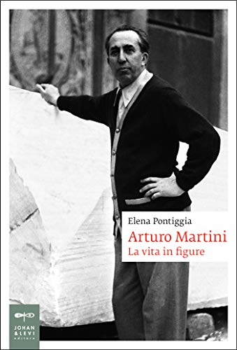 Arturo Martini: La vita in figure (Biografia Johan&Levi) eBook ...