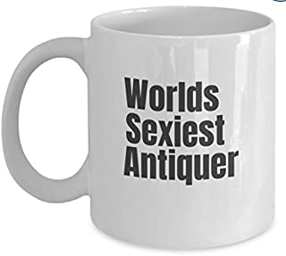 Antiquer mug - Sexy antiquers - Funny Coffee Cup Gift Idea - Best Birthday Christmas Present (11 Ounces)