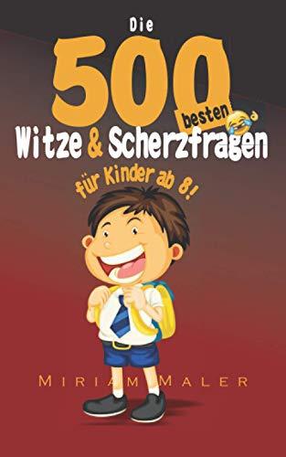 Die 500 besten Witze und Scherzfragen für Kinder: Witzebuch Kinder ab 8 Jahren