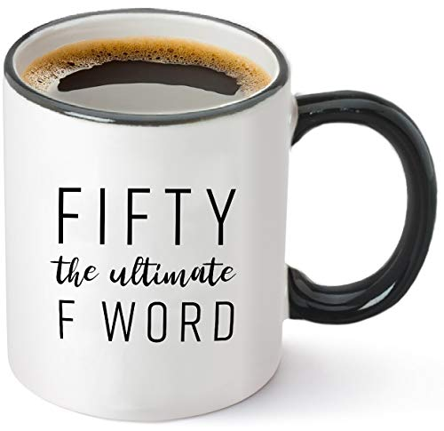 Fifty The Ultimate F Word - 50th Birthday Gifts for Women and Men - Funny Bday Gift Idea for Mom Dad Husband Wife - 50 Year Old Funny 11 oz Tea Cup Coffee Mug