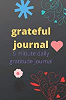 grateful journal 5 minute daily gratitude journal: Daily Gratitude Journal | 52 Weeks of Gratitude | 5 Minutes A Day