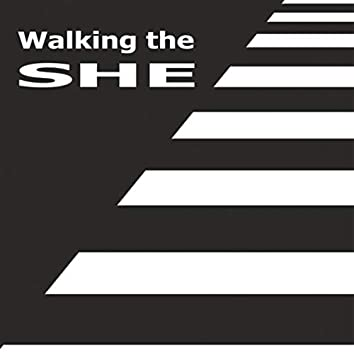 Walking the She