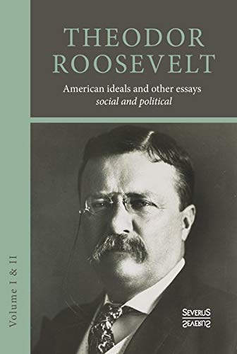 American ideals and other essays. Social and political: Volume I and II