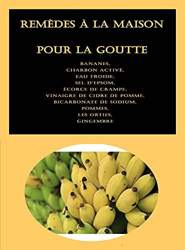 Remèdes à la maison pour la goutte: Bananes, Charbon activé, Eau froide, Sel d'Epsom, Écorce de crampe, Vinaigre de cidre de pomme, Bicarbonate de sodium, Pommes, Les orties, Gingembre