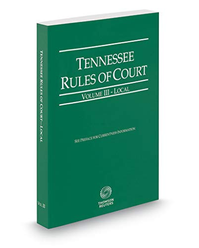 Compare Textbook Prices for Tennessee Rules of Court - Local, 2019 ed. Vol. III, Tennessee Court Rules  ISBN 9781539205906 by Thomson Reuters Editorial Staff