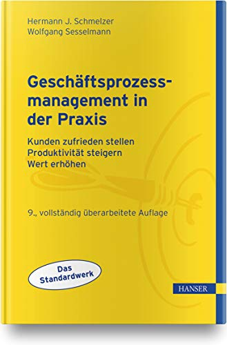 Geschäftsprozessmanagement in der Praxis: Kunden zufrieden stellen - Produktivität steigern - Wert erhöhen