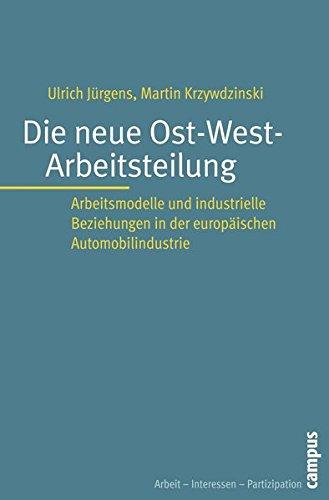 Die neue Ost-West-Arbeitsteilung: Arbeitsmodelle und industrielle Beziehungen in der europäischen Automobilindustrie (Arbeit - Interessen - Partizipation, 9)